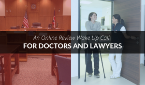 An Online Review Wake Up Call for Doctors and Lawyers