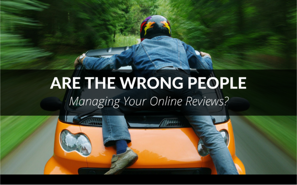 Are the Wrong People Managing Your Online Reviews?