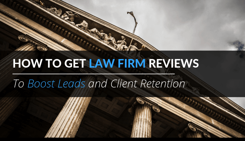 How To Get Law Firm Reviews To Boost Leads and Client Retention